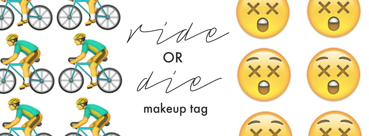 RIDE OR DIE MAKEUP TAG - All of my all-time favourite makeup products!